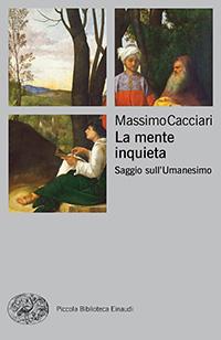 Filosofia di Vita - Massimo Cacciari - La mente inquieta Saggio sull umanesimo Piccola Biblioteca Einaudi 200